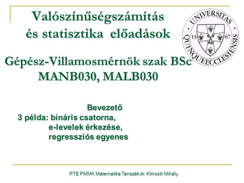 PTE PMMK Matematika Tanszék dr. Klincsik Mihály Valószínűségszámítás és statisztika előadások Gépész-Villamosmérnök szak BSc MANB030, MALB030 Bevezető