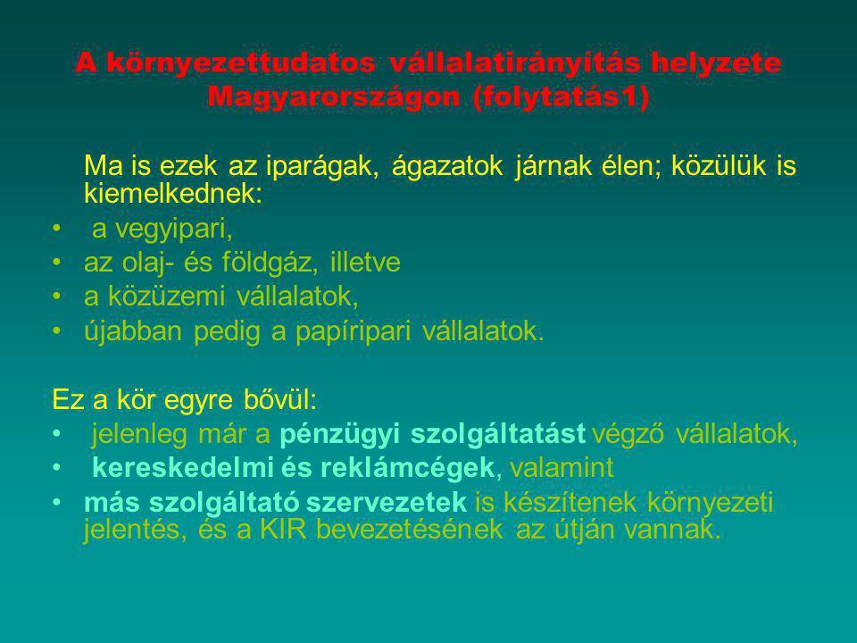 A környezettudatos vállalatirányítás helyzete Magyarországon (folytatás1) Ma is ezek az iparágak, ágazatok járnak élen; közülük is kiemelkednek: a veg