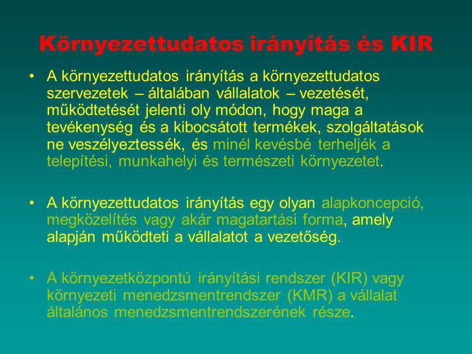 Környezettudatos irányítás és KIR A környezettudatos irányítás a környezettudatos szervezetek – általában vállalatok – vezetését, működtetését jelenti