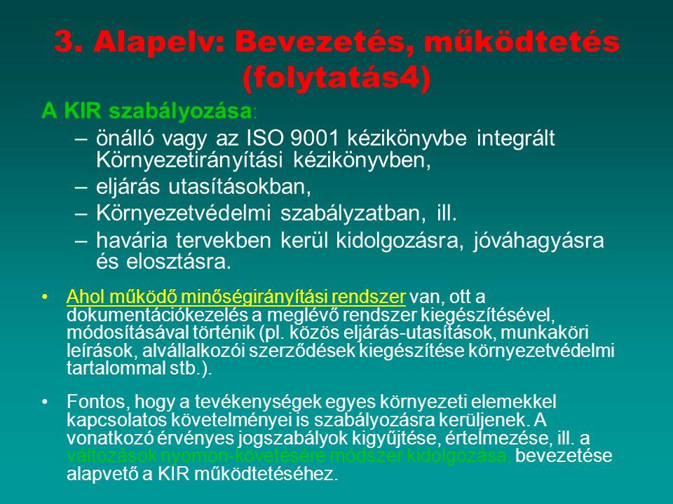 3. Alapelv: Bevezetés, működtetés (folytatás4) A KIR szabályozása : –önálló vagy az ISO 9001 kézikönyvbe integrált Környezetirányítási kézikönyvben, –