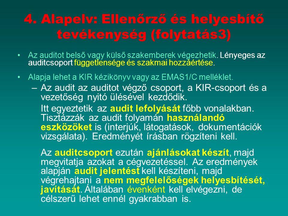 4. Alapelv: Ellenőrző és helyesbítő tevékenység (folytatás3) Az auditot belső vagy külső szakemberek végezhetik. Lényeges az auditcsoport függetlenség