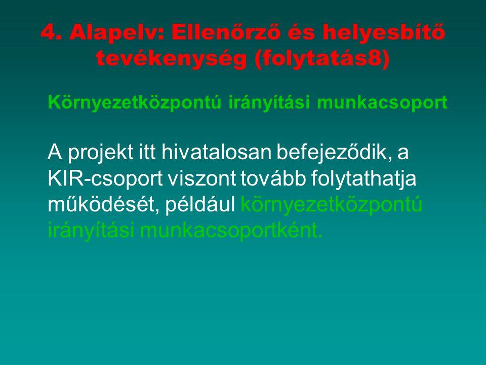 4. Alapelv: Ellenőrző és helyesbítő tevékenység (folytatás8) Környezetközpontú irányítási munkacsoport A projekt itt hivatalosan befejeződik, a KIR-cs