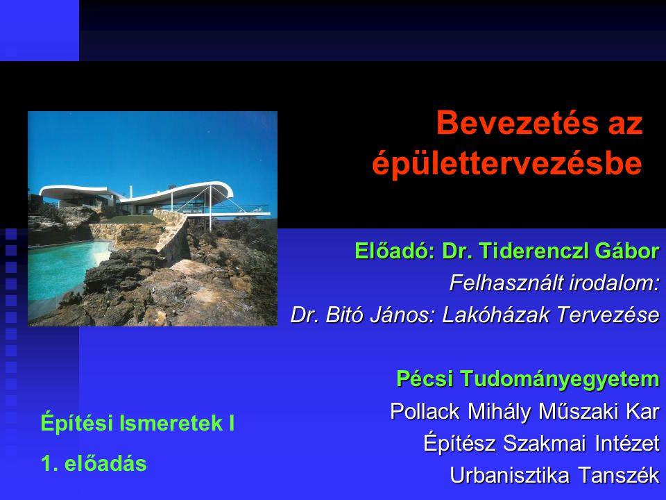 Bevezetés az épülettervezésbe Előadó: Dr.Tiderenczl Gábor Felhasznált irodalom: Dr.