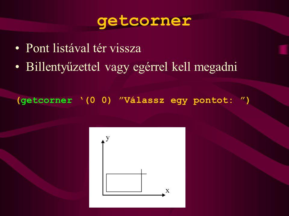 getcorner Pont listával tér vissza Billentyűzettel vagy egérrel kell megadni (getcorner '(0 0) Válassz egy pontot: )