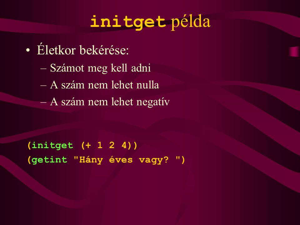 initget példa Életkor bekérése: –Számot meg kell adni –A szám nem lehet nulla –A szám nem lehet negatív (initget (+ 1 2 4)) (getint Hány éves vagy.