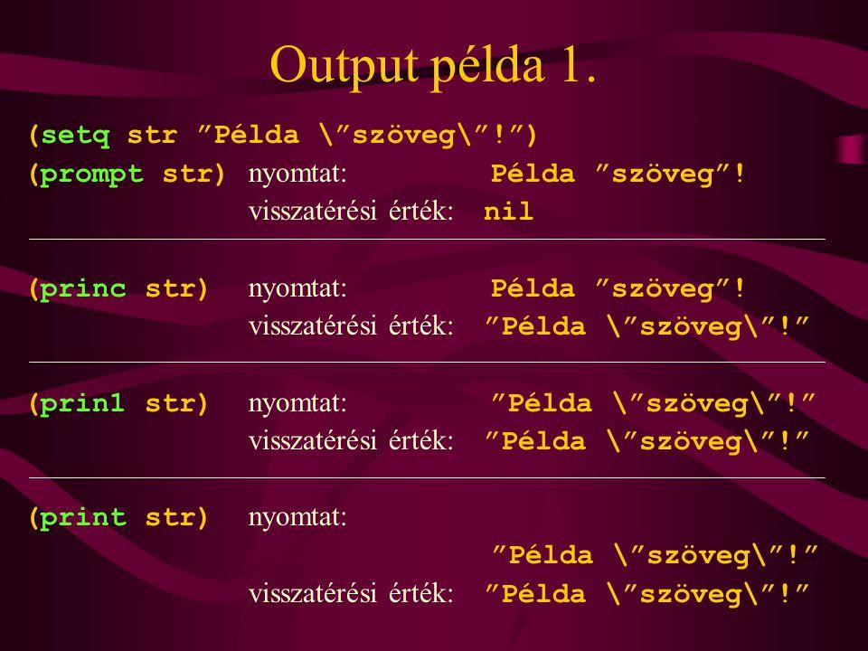 Output példa 1.(setq str Példa \ szöveg\ ! ) (prompt str) nyomtat: Példa szöveg .
