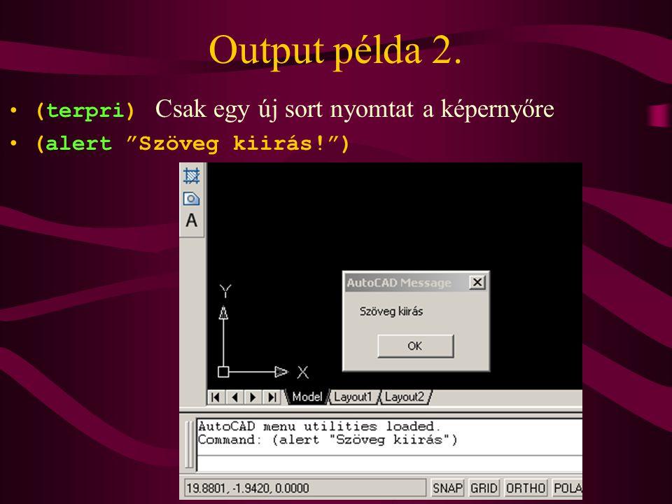 Output példa 2. (terpri) Csak egy új sort nyomtat a képernyőre (alert Szöveg kiirás! )