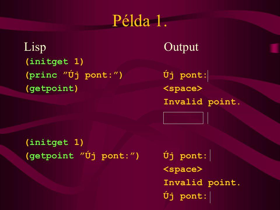 Példa 1.LispOutput (initget 1) (princ Új pont: ) Új pont: (getpoint) Invalid point.