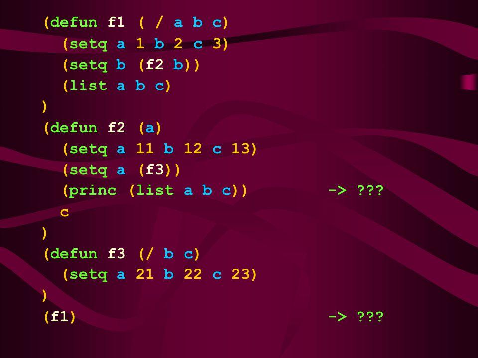(defun f1 ( / a b c) (setq a 1 b 2 c 3) (setq b (f2 b)) (list a b c) ) (defun f2 (a) (setq a 11 b 12 c 13) (setq a (f3)) (princ (list a b c))-> ??.