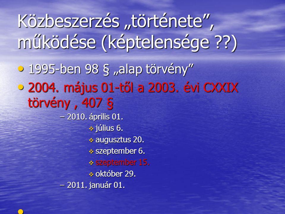 """Közbeszerzés """"története"""", működése (képtelensége ??) 1995-ben 98 § """"alap törvény"""" 1995-ben 98 § """"alap törvény"""" 2004. május 01-től a 2003. évi CXXIX tö"""