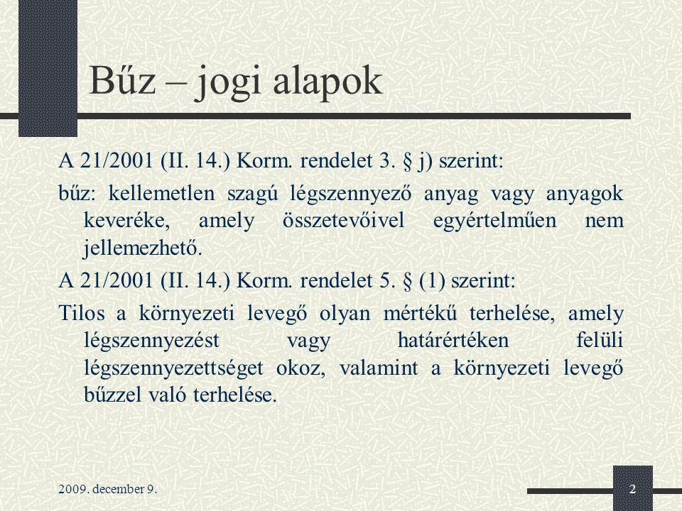 2009. december 9.2 Bűz – jogi alapok A 21/2001 (II. 14.) Korm. rendelet 3. § j) szerint: bűz: kellemetlen szagú légszennyező anyag vagy anyagok keveré