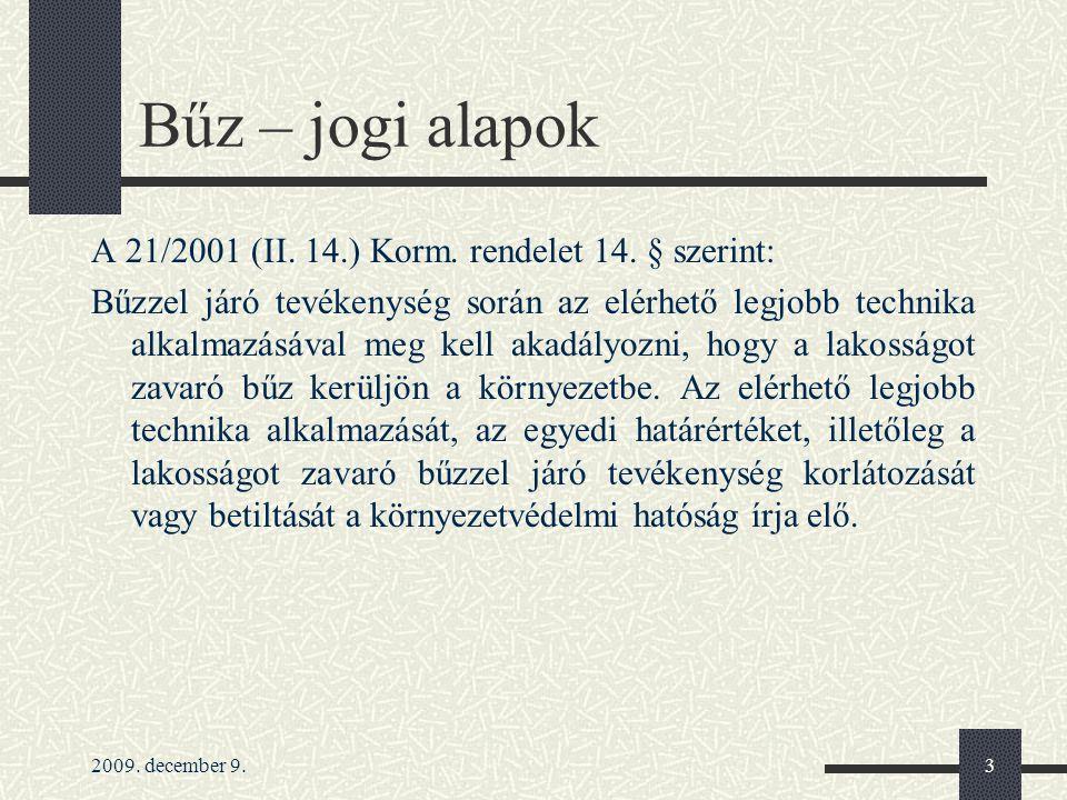 2009. december 9.3 Bűz – jogi alapok A 21/2001 (II. 14.) Korm. rendelet 14. § szerint: Bűzzel járó tevékenység során az elérhető legjobb technika alka