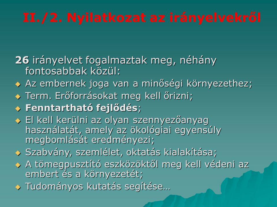 II./2. Nyilatkozat az irányelvekről 26 irányelvet fogalmaztak meg, néhány fontosabbak közül:  Az embernek joga van a minőségi környezethez;  Term. E