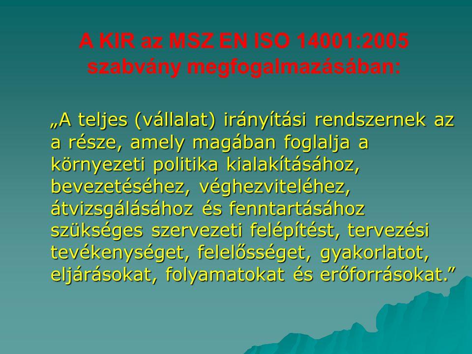 """A KIR az MSZ EN ISO 14001:2005 szabvány megfogalmazásában: """"A teljes (vállalat) irányítási rendszernek az a része, amely magában foglalja a környezeti"""
