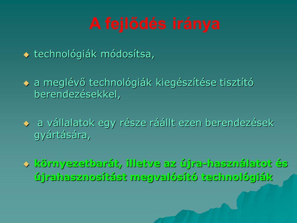 A fejlődés iránya  technológiák módosítsa,  a meglévő technológiák kiegészítése tisztító berendezésekkel,  a vállalatok egy része ráállt ezen beren