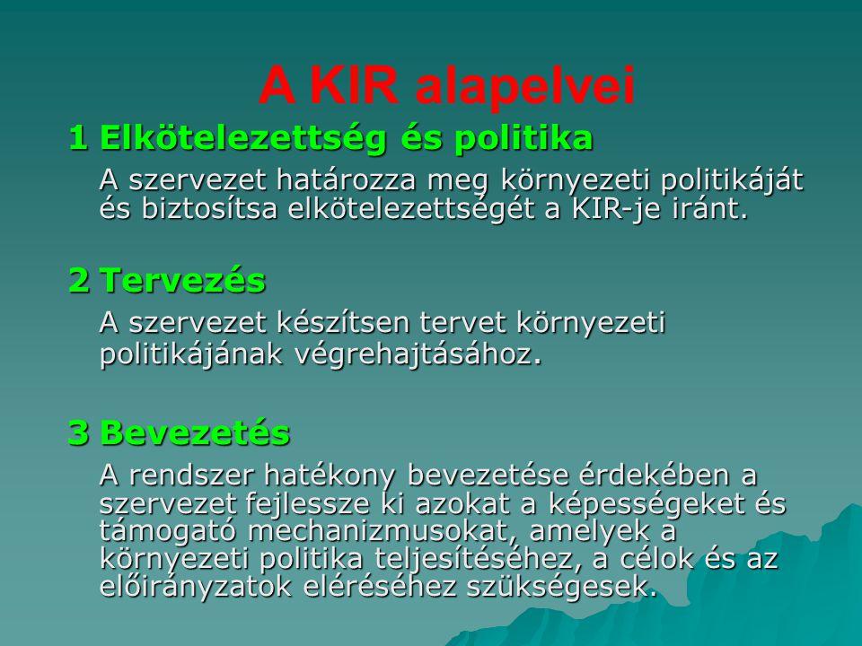 A KIR alapelvei 1Elkötelezettség és politika A szervezet határozza meg környezeti politikáját és biztosítsa elkötelezettségét a KIR-je iránt. 2Tervezé