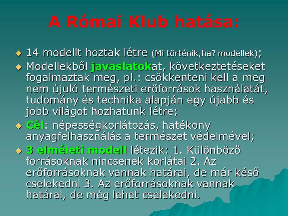A Római Klub hatása:  14 modellt hoztak létre (Mi történik,ha? modellek) ;  Modellekből javaslatokat, következtetéseket fogalmaztak meg, pl.: csökke