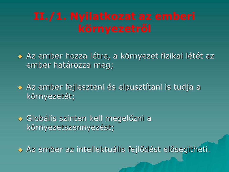 II./1. Nyilatkozat az emberi környezetről  Az ember hozza létre, a környezet fizikai létét az ember határozza meg;  Az ember fejleszteni és elpusztí