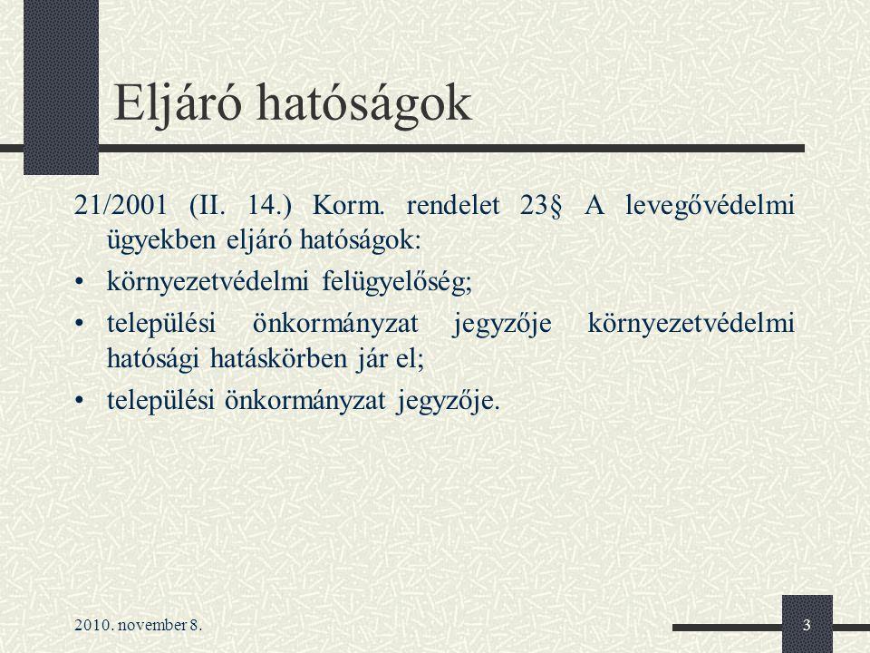 2010. november 8.3 Eljáró hatóságok 21/2001 (II. 14.) Korm.