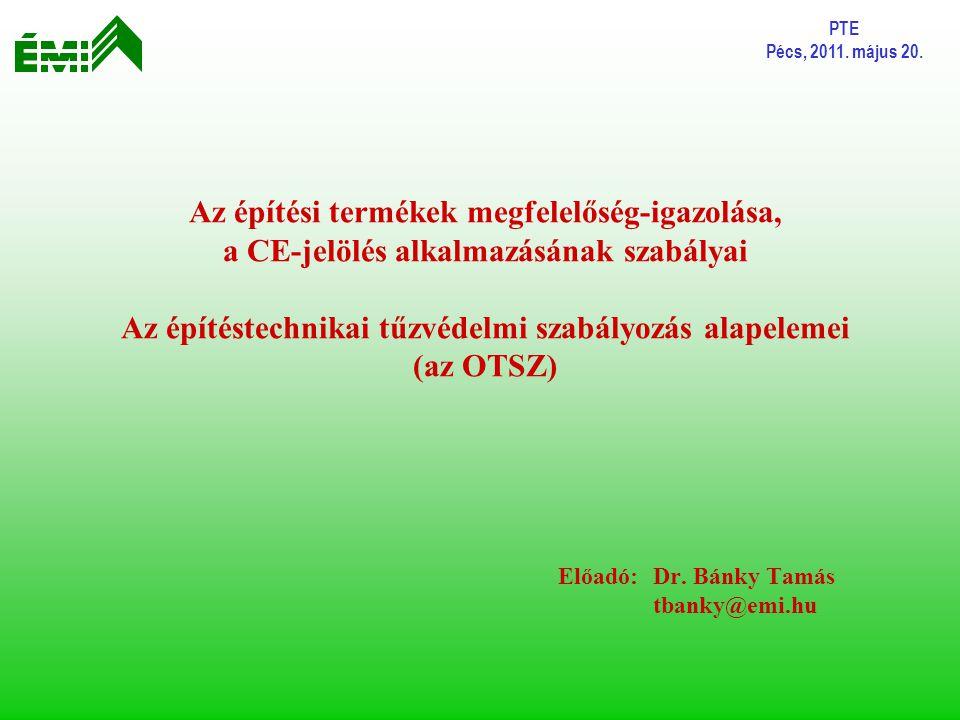 PTE Pécs, 2011. május 20. Előadó:Dr. Bánky Tamás tbanky@emi.hu Az építési termékek megfelelőség-igazolása, a CE-jelölés alkalmazásának szabályai Az ép