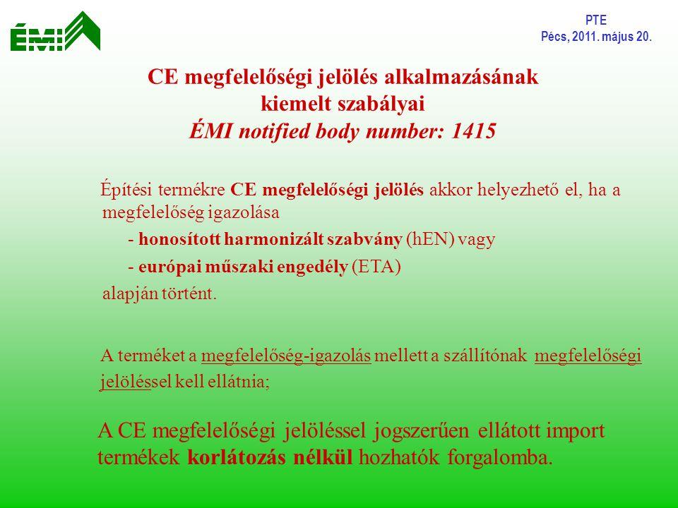 PTE Pécs, 2011. május 20. CE megfelelőségi jelölés alkalmazásának kiemelt szabályai ÉMI notified body number: 1415 Építési termékre CE megfelelőségi j
