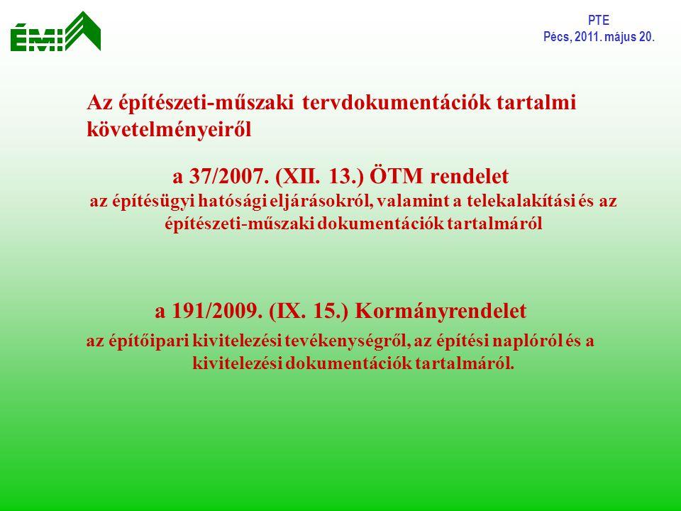 PTE Pécs, 2011. május 20. Az építészeti-műszaki tervdokumentációk tartalmi követelményeiről a 37/2007. (XII. 13.) ÖTM rendelet az építésügyi hatósági