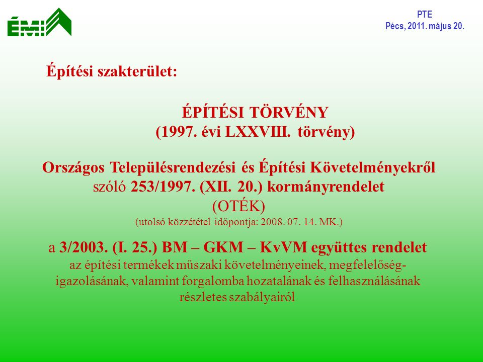 PTE Pécs, 2011. május 20. Építési szakterület: ÉPÍTÉSI TÖRVÉNY (1997. évi LXXVIII. törvény) Országos Településrendezési és Építési Követelményekről sz