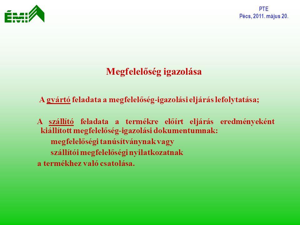 PTE Pécs, 2011. május 20. Megfelelőség igazolása A gyártó feladata a megfelelőség-igazolási eljárás lefolytatása; A szállító feladata a termékre előír