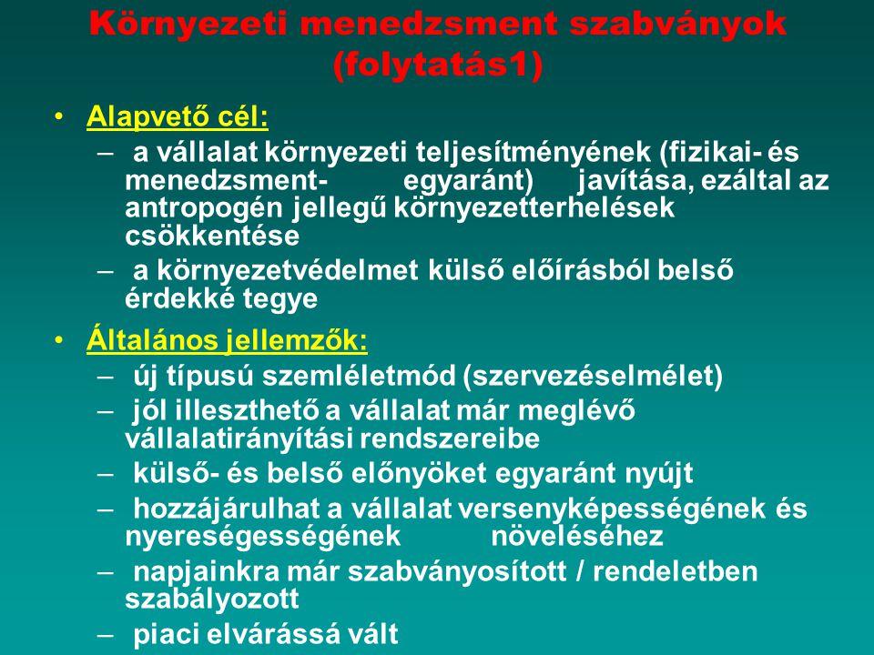 Környezeti menedzsment szabványok (folytatás1) Alapvető cél: – a vállalat környezeti teljesítményének (fizikai- és menedzsment- egyaránt) javítása, ez