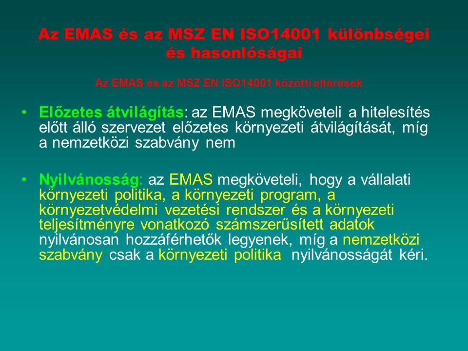 Az EMAS és az MSZ EN ISO14001 különbségei és hasonlóságai Az EMAS és az MSZ EN ISO14001 közötti eltérések Előzetes átvilágítás: az EMAS megköveteli a