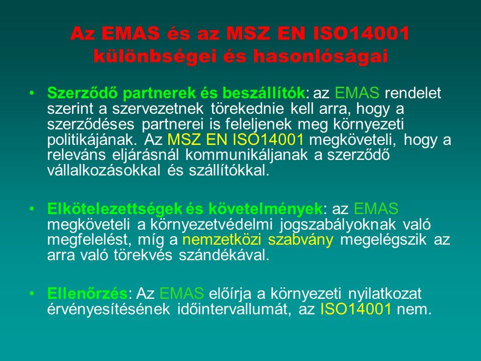 Az EMAS és az MSZ EN ISO14001 különbségei és hasonlóságai Szerződő partnerek és beszállítók: az EMAS rendelet szerint a szervezetnek törekednie kell a