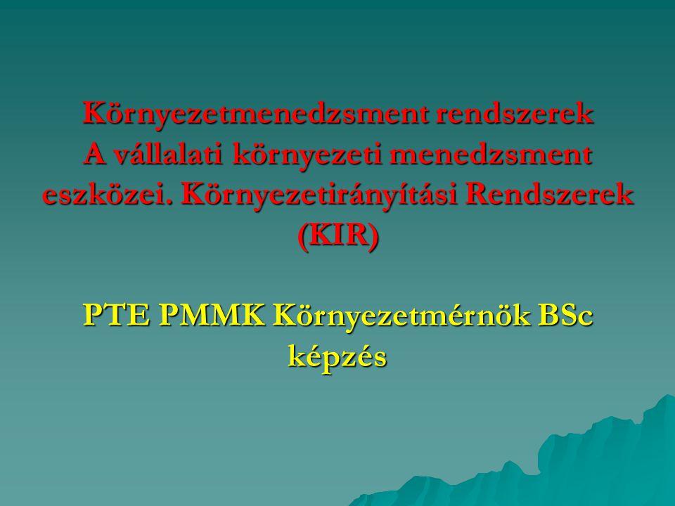 Környezetmenedzsment rendszerek A vállalati környezeti menedzsment eszközei. Környezetirányítási Rendszerek (KIR) PTE PMMK Környezetmérnök BSc képzés