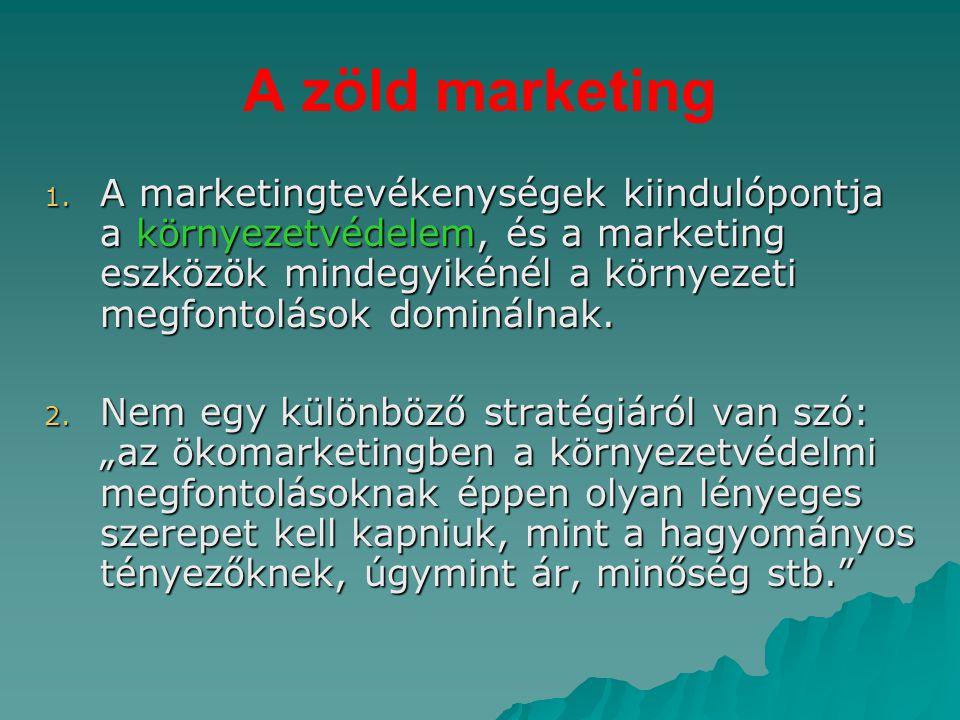 A zöld marketing 1. A marketingtevékenységek kiindulópontja a környezetvédelem, és a marketing eszközök mindegyikénél a környezeti megfontolások domin