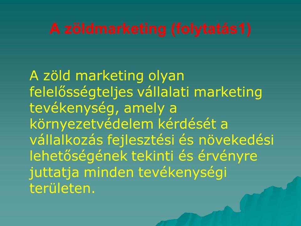 A zöldmarketing (folytatás1) A zöld marketing olyan felelősségteljes vállalati marketing tevékenység, amely a környezetvédelem kérdését a vállalkozás