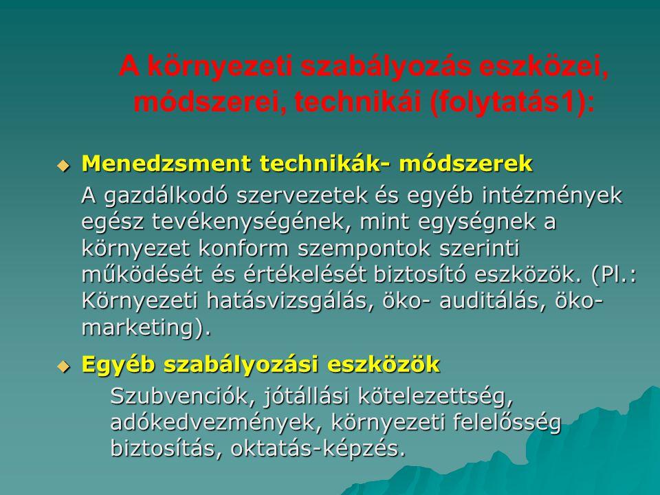 A környezeti szabályozás eszközei, módszerei, technikái (folytatás1):  Menedzsment technikák- módszerek A gazdálkodó szervezetek és egyéb intézmények