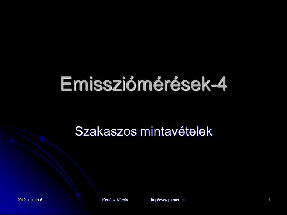 2010. május 6. Kertész Károly http/www.pamet.hu 1 Emissziómérések-4 Szakaszos mintavételek