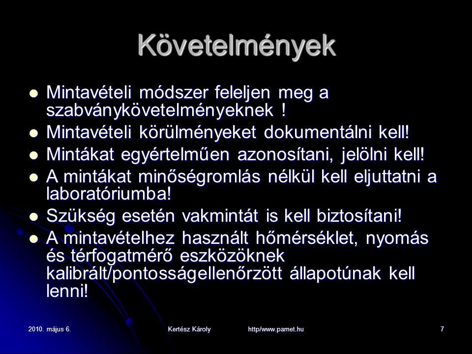 2010. május 6.Kertész Károly http/www.pamet.hu7 Követelmények Mintavételi módszer feleljen meg a szabványkövetelményeknek ! Mintavételi módszer felelj
