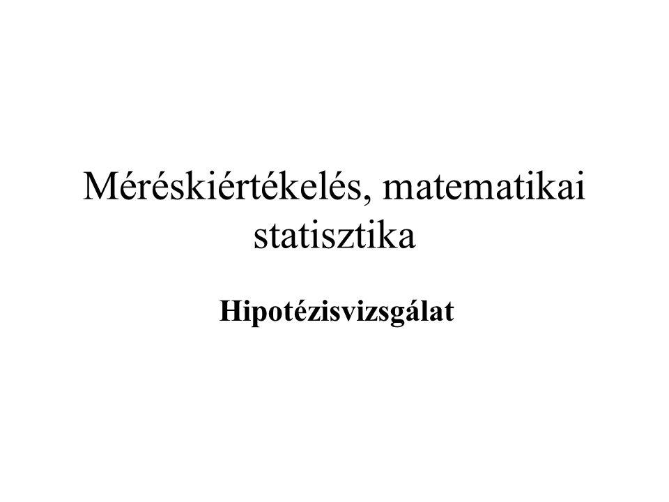 Méréskiértékelés, matematikai statisztika Hipotézisvizsgálat