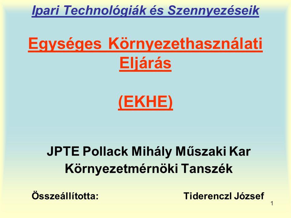 1 Ipari Technológiák és Szennyezéseik Egységes Környezethasználati Eljárás (EKHE) JPTE Pollack Mihály Műszaki Kar Környezetmérnöki Tanszék Összeállíto