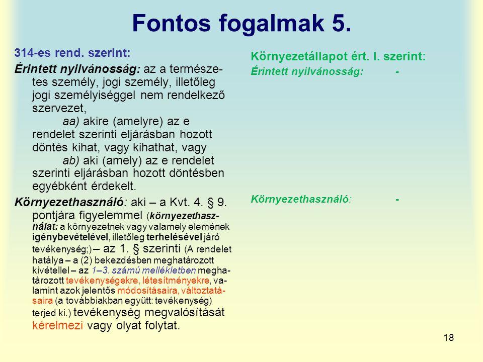 18 Fontos fogalmak 5. 314-es rend. szerint: Érintett nyilvánosság: az a természe- tes személy, jogi személy, illetőleg jogi személyiséggel nem rendelk