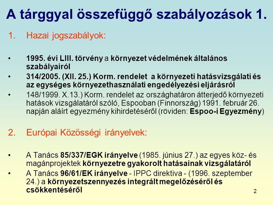 2 A tárggyal összefüggő szabályozások 1. 1.Hazai jogszabályok: 1995. évi LIII. törvény a környezet védelmének általános szabályairól 314/2005. (XII. 2