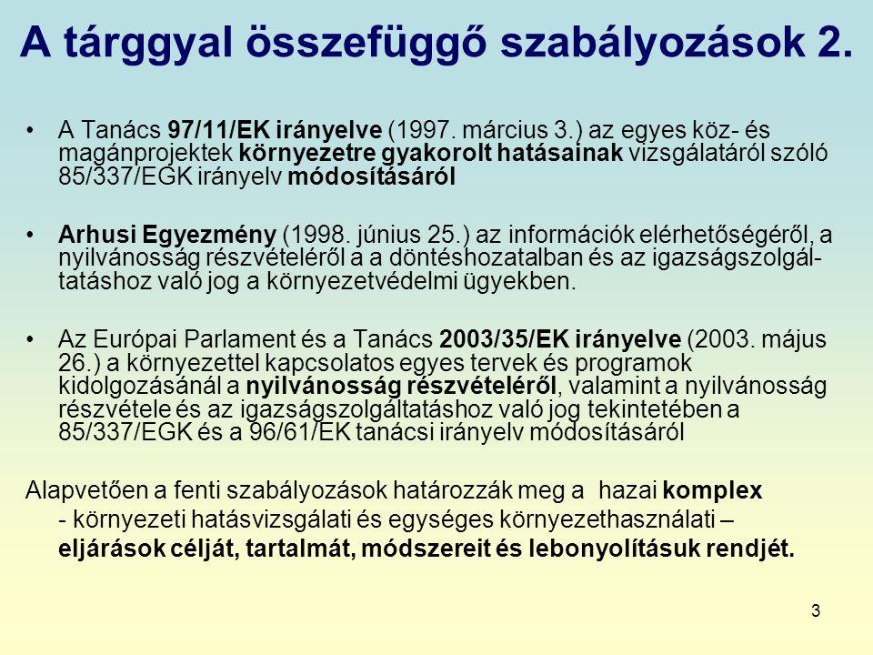 3 A tárggyal összefüggő szabályozások 2. A Tanács 97/11/EK irányelve (1997. március 3.) az egyes köz- és magánprojektek környezetre gyakorolt hatásain