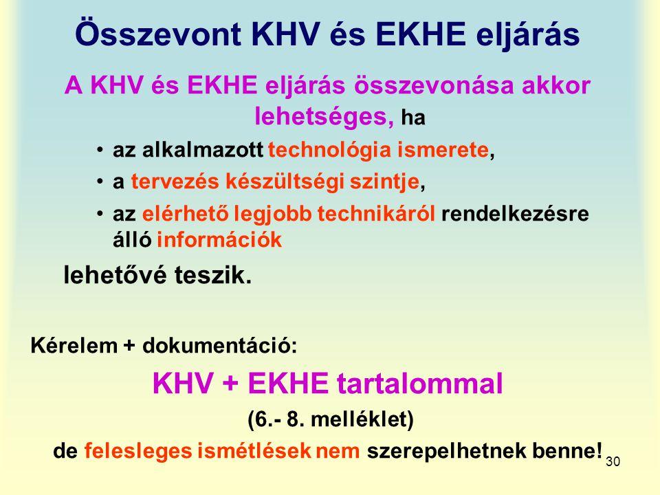 30 Összevont KHV és EKHE eljárás A KHV és EKHE eljárás összevonása akkor lehetséges, ha az alkalmazott technológia ismerete, a tervezés készültségi sz