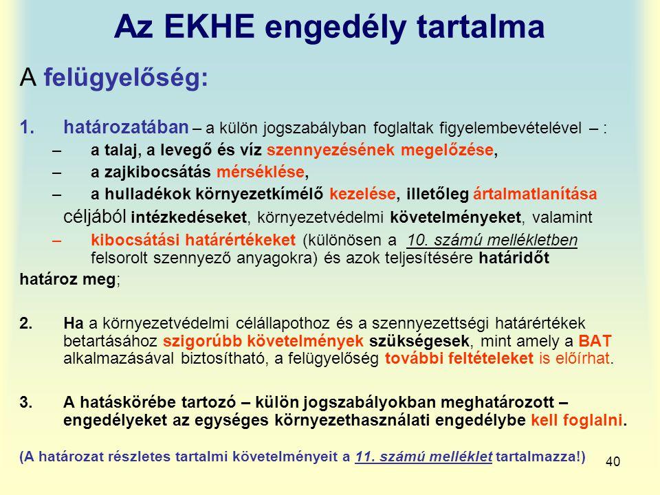40 Az EKHE engedély tartalma A felügyelőség: 1.határozatában – a külön jogszabályban foglaltak figyelembevételével – : –a talaj, a levegő és víz szenn