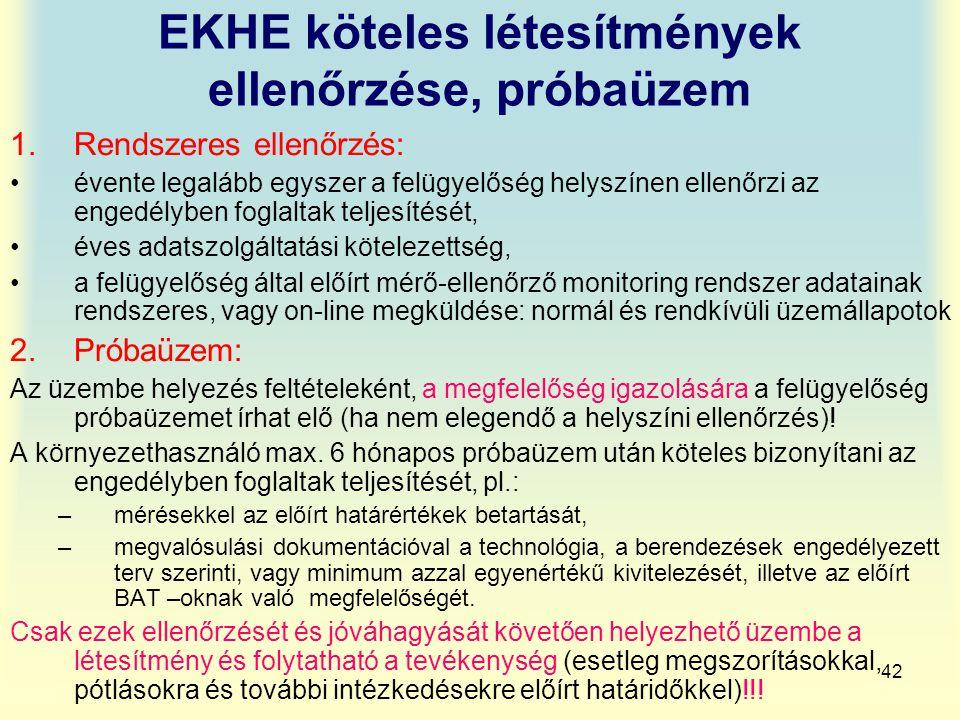 42 EKHE köteles létesítmények ellenőrzése, próbaüzem 1.Rendszeres ellenőrzés: évente legalább egyszer a felügyelőség helyszínen ellenőrzi az engedélyb
