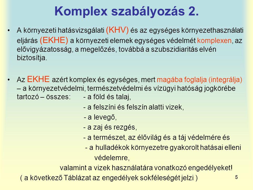 5 Komplex szabályozás 2. A környezeti hatásvizsgálati (KHV) és az egységes környezethasználati eljárás (EKHE) a környezeti elemek egységes védelmét ko