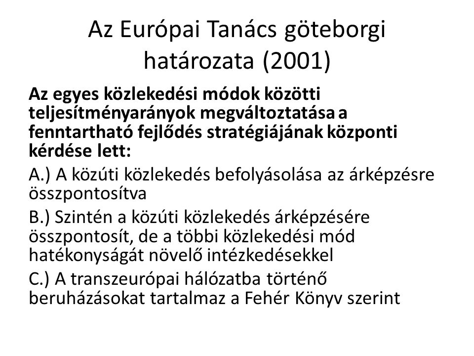 Az Európai Tanács göteborgi határozata (2001) Az egyes közlekedési módok közötti teljesítményarányok megváltoztatása a fenntartható fejlődés stratégiá