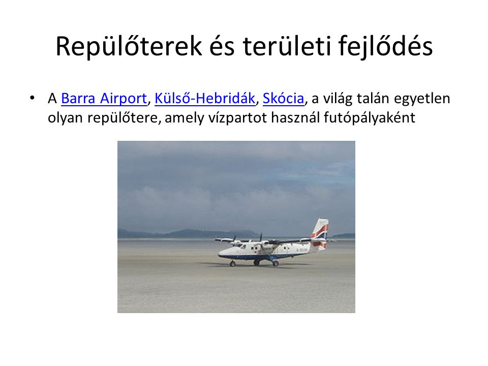 Repülőterek és területi fejlődés A Barra Airport, Külső-Hebridák, Skócia, a világ talán egyetlen olyan repülőtere, amely vízpartot használ futópályaké