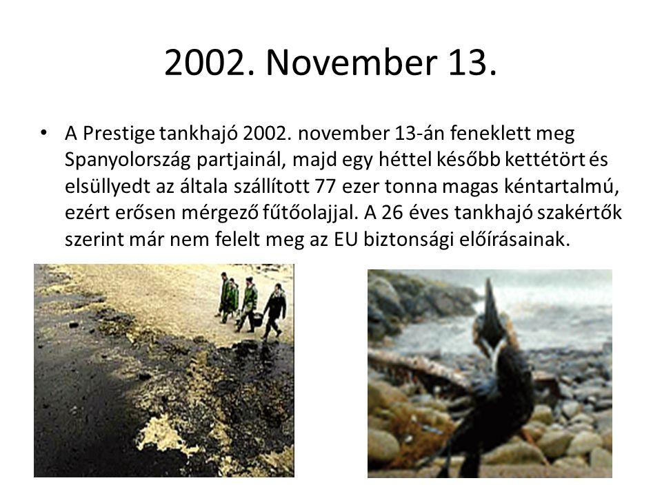 2002. November 13. A Prestige tankhajó 2002. november 13-án feneklett meg Spanyolország partjainál, majd egy héttel később kettétört és elsüllyedt az