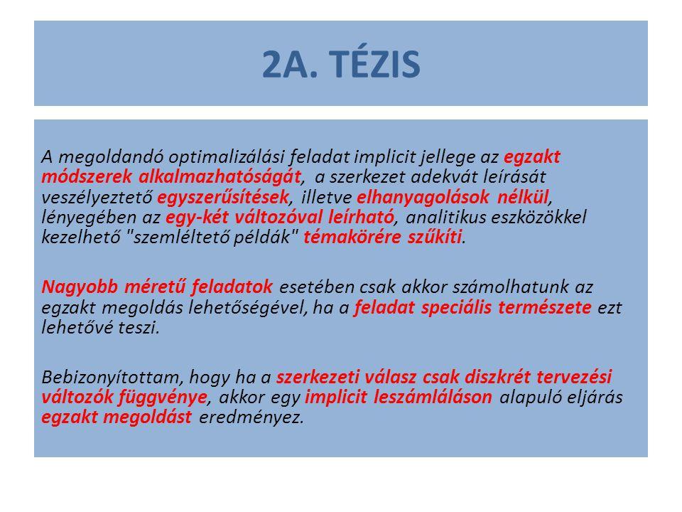 2A. TÉZIS A megoldandó optimalizálási feladat implicit jellege az egzakt módszerek alkalmazhatóságát, a szerkezet adekvát leírását veszélyeztető egysz
